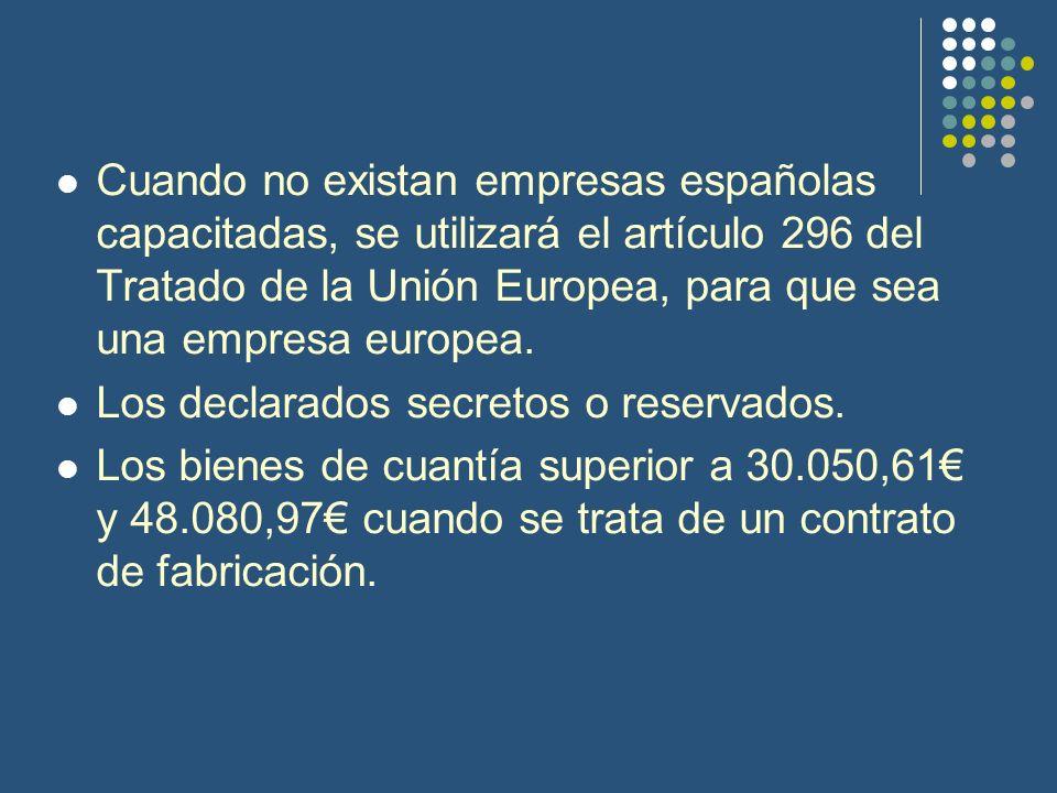 Cuando no existan empresas españolas capacitadas, se utilizará el artículo 296 del Tratado de la Unión Europea, para que sea una empresa europea. Los