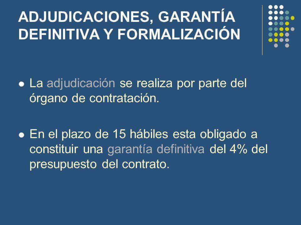 ADJUDICACIONES, GARANTÍA DEFINITIVA Y FORMALIZACIÓN La adjudicación se realiza por parte del órgano de contratación. En el plazo de 15 hábiles esta ob