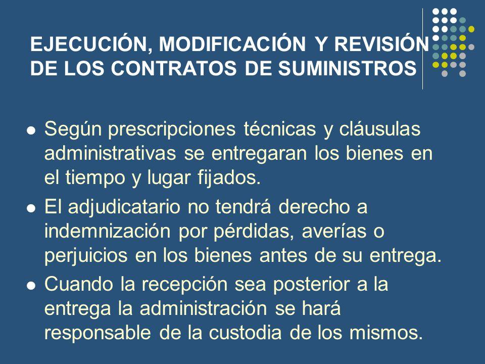 EJECUCIÓN, MODIFICACIÓN Y REVISIÓN DE LOS CONTRATOS DE SUMINISTROS Según prescripciones técnicas y cláusulas administrativas se entregaran los bienes