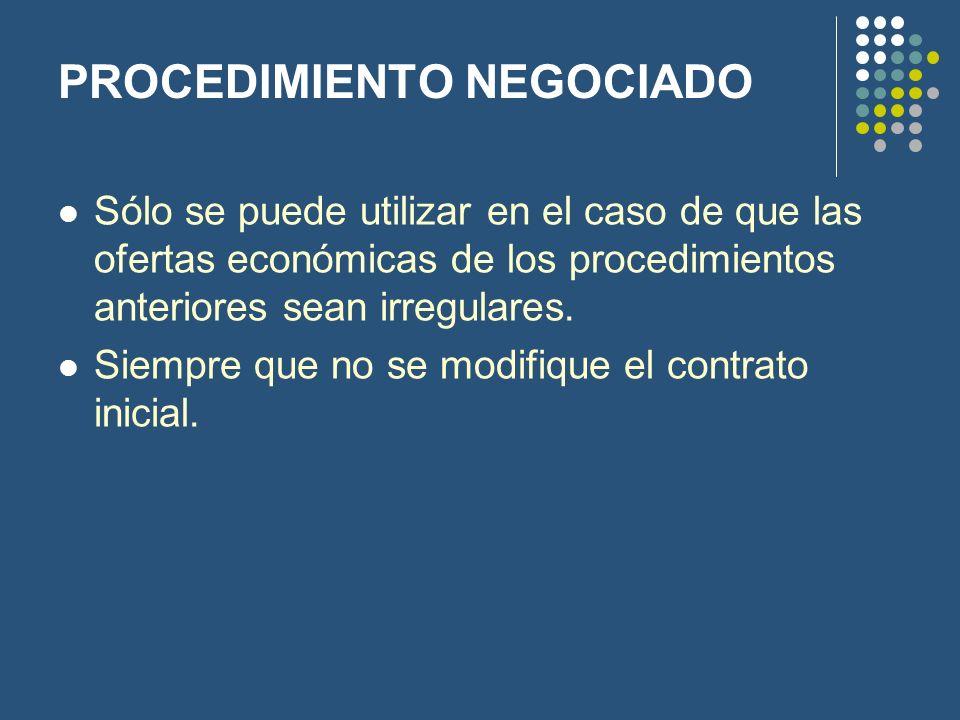 PROCEDIMIENTO NEGOCIADO Sólo se puede utilizar en el caso de que las ofertas económicas de los procedimientos anteriores sean irregulares. Siempre que