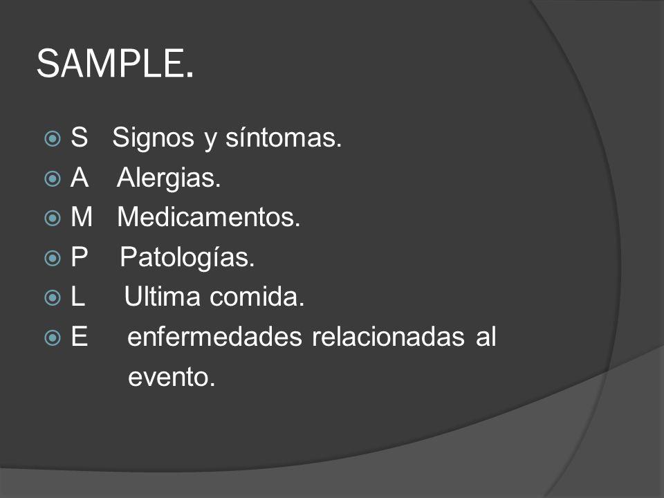 SAMPLE. S Signos y síntomas. A Alergias. M Medicamentos. P Patologías. L Ultima comida. E enfermedades relacionadas al evento.