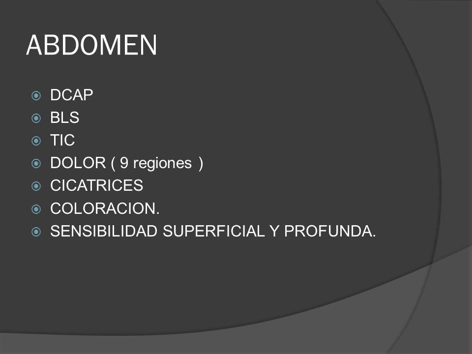 ABDOMEN DCAP BLS TIC DOLOR ( 9 regiones ) CICATRICES COLORACION. SENSIBILIDAD SUPERFICIAL Y PROFUNDA.