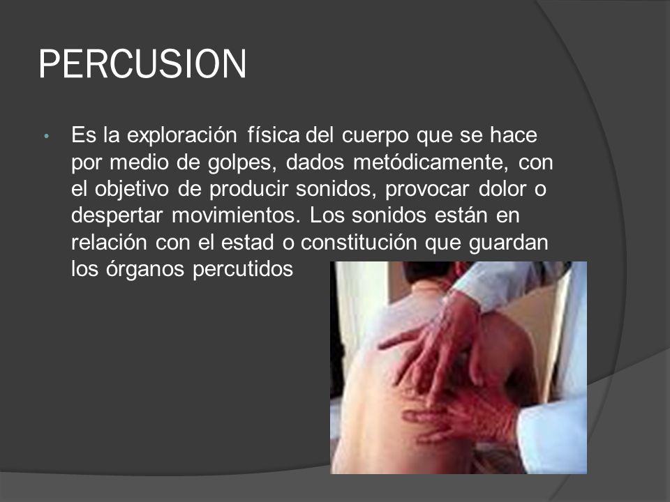 Es la exploración física del cuerpo que se hace por medio de golpes, dados metódicamente, con el objetivo de producir sonidos, provocar dolor o desper