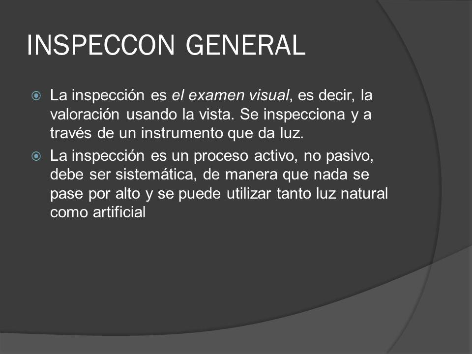 INSPECCON GENERAL La inspección es el examen visual, es decir, la valoración usando la vista. Se inspecciona y a través de un instrumento que da luz.