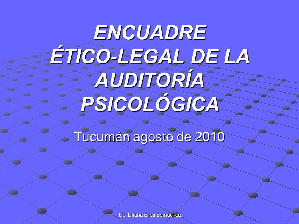 Lic. Liliana Elida Bernachea ENCUADRE ÉTICO-LEGAL DE LA AUDITORÍA PSICOLÓGICA Tucumán agosto de 2010