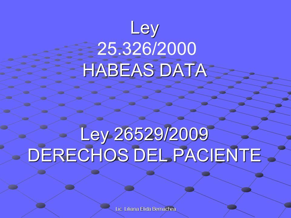 Lic. Liliana Elida Bernachea Ley HABEAS DATA Ley 26529/2009 DERECHOS DEL PACIENTE Ley 25.326/2000 HABEAS DATA Ley 26529/2009 DERECHOS DEL PACIENTE