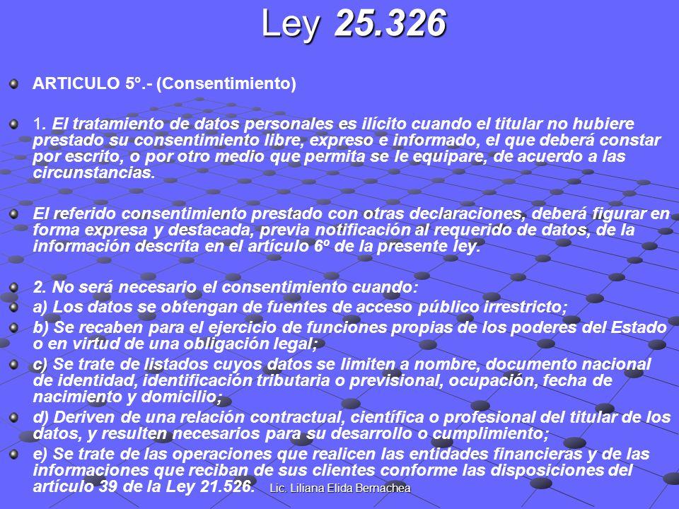 Lic. Liliana Elida Bernachea Ley 25.326 ARTICULO 5°.- (Consentimiento) 1. El tratamiento de datos personales es ilícito cuando el titular no hubiere p