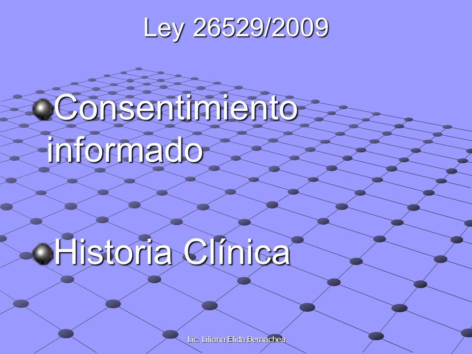 Lic. Liliana Elida Bernachea Ley 26529/2009 Consentimiento informado Historia Clínica