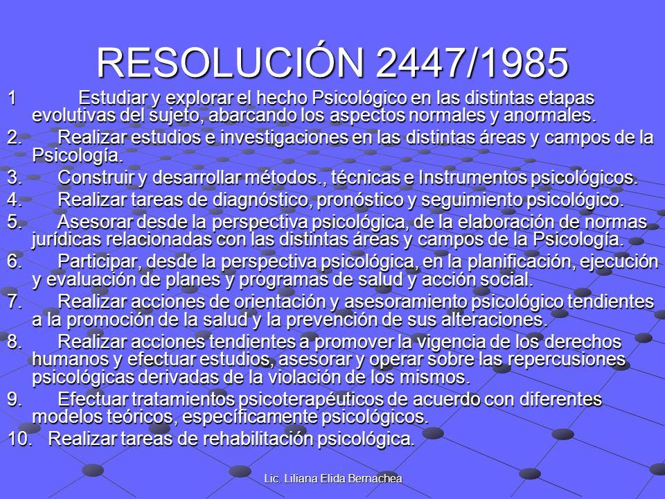 Lic. Liliana Elida Bernachea RESOLUCIÓN 2447/1985 1 Estudiar y explorar el hecho Psicológico en las distintas etapas evolutivas del sujeto, abarcando