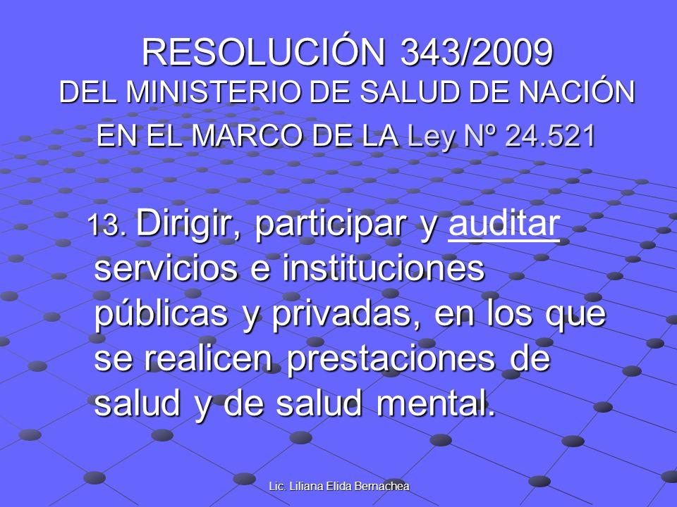 Lic. Liliana Elida Bernachea RESOLUCIÓN 343/2009 DEL MINISTERIO DE SALUD DE NACIÓN EN EL MARCO DE LA Ley Nº 24.521 13. Dirigir, participar y servicios