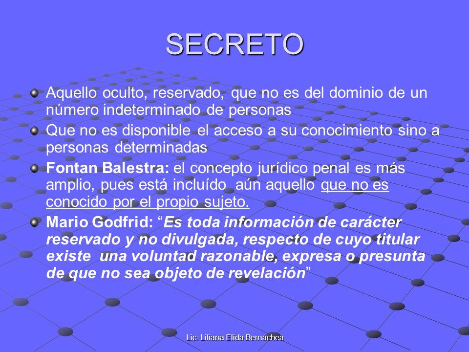 Lic. Liliana Elida Bernachea SECRETO Aquello oculto, reservado, que no es del dominio de un número indeterminado de personas Que no es disponible el a