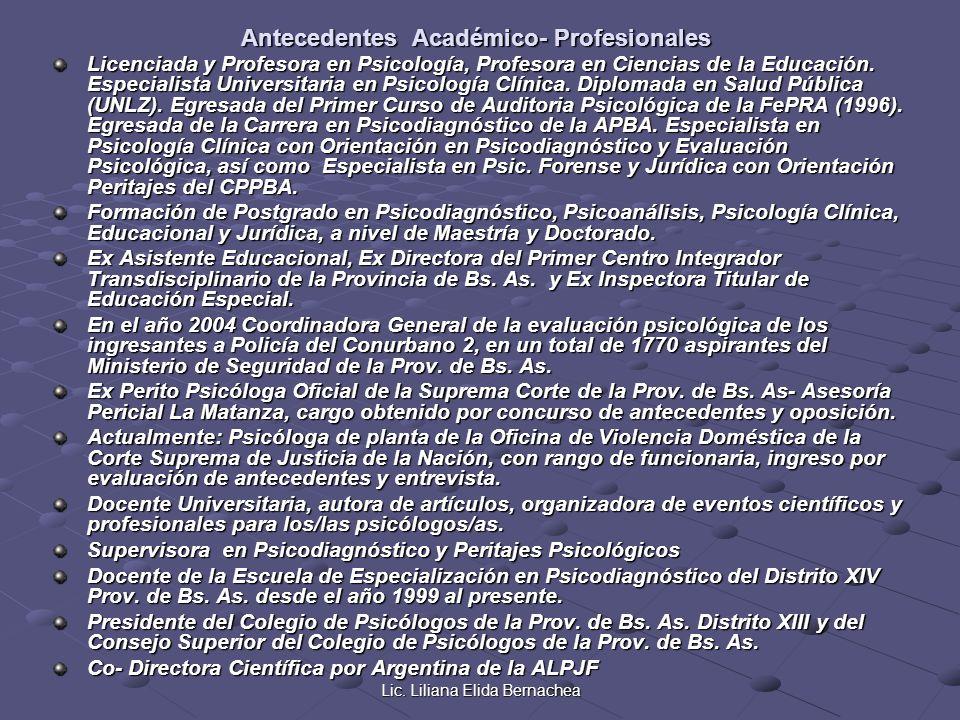 Lic. Liliana Elida Bernachea Antecedentes Académico- Profesionales Licenciada y Profesora en Psicología, Profesora en Ciencias de la Educación. Especi