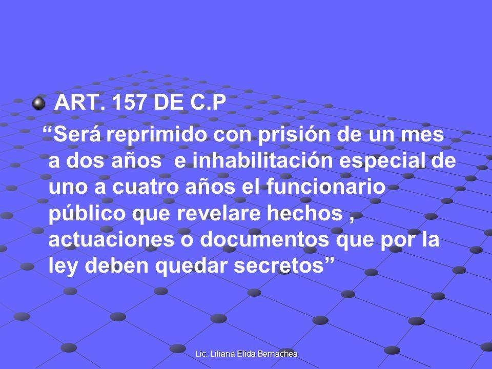 Lic. Liliana Elida Bernachea ART. 157 DE C.P Será reprimido con prisión de un mes a dos años e inhabilitación especial de uno a cuatro años el funcion