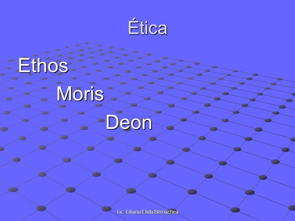 Lic. Liliana Elida Bernachea Ética Ethos Moris Moris Deon Deon