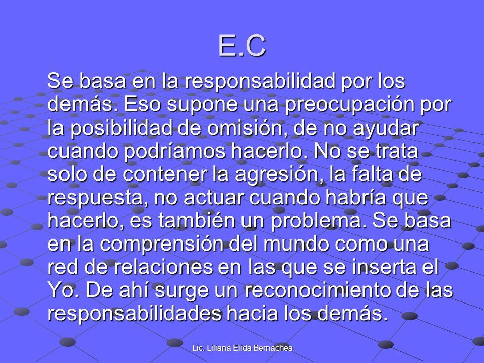 Lic. Liliana Elida Bernachea E.C Se basa en la responsabilidad por los demás. Eso supone una preocupación por la posibilidad de omisión, de no ayudar