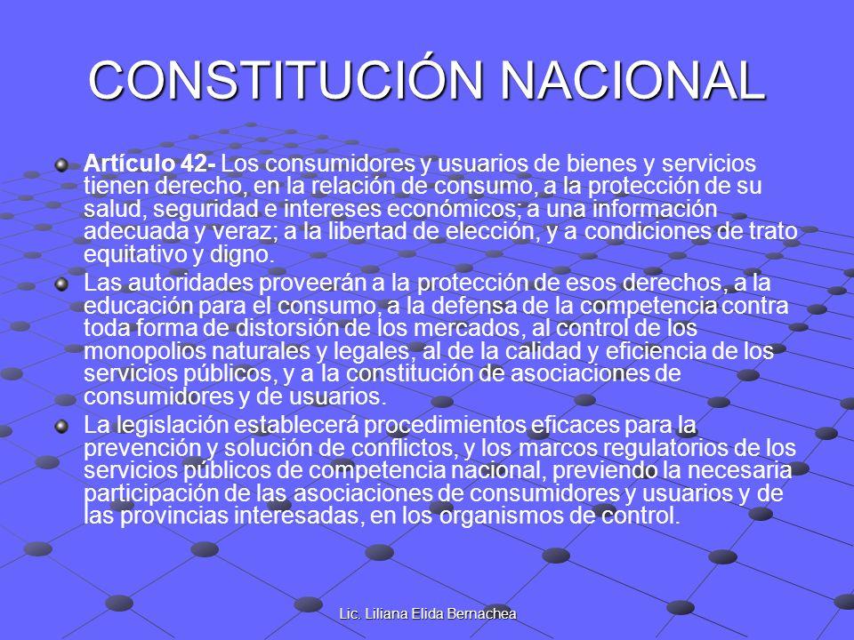 Lic. Liliana Elida Bernachea CONSTITUCIÓN NACIONAL Artículo 42- Los consumidores y usuarios de bienes y servicios tienen derecho, en la relación de co
