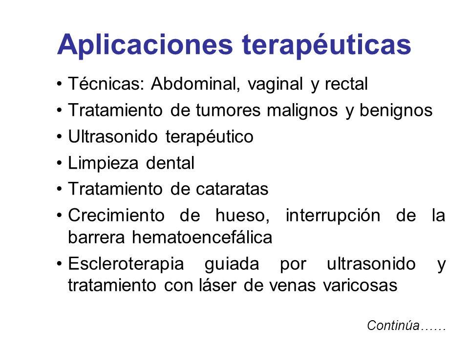 Aplicaciones terapéuticas Técnicas: Abdominal, vaginal y rectal Tratamiento de tumores malignos y benignos Ultrasonido terapéutico Limpieza dental Tra