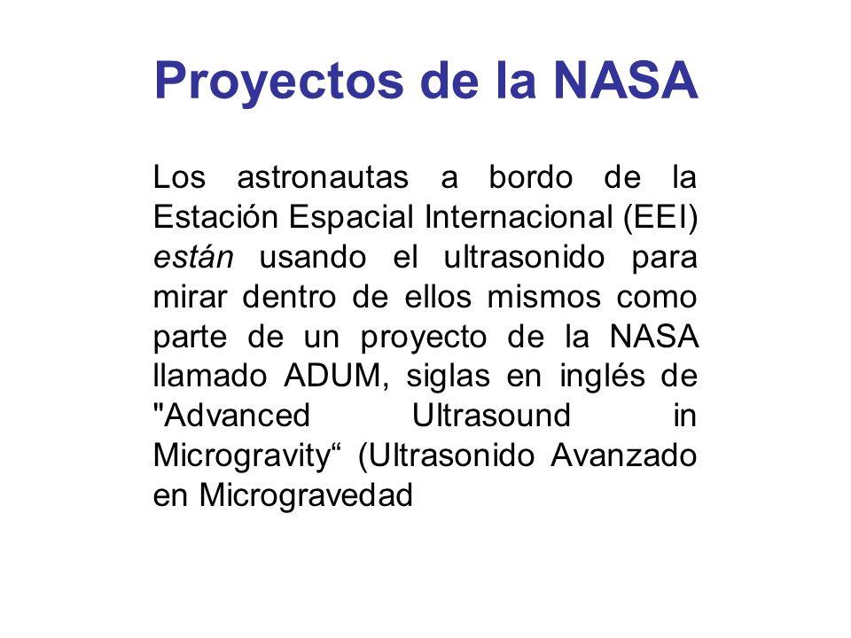 Proyectos de la NASA Los astronautas a bordo de la Estación Espacial Internacional (EEI) están usando el ultrasonido para mirar dentro de ellos mismos