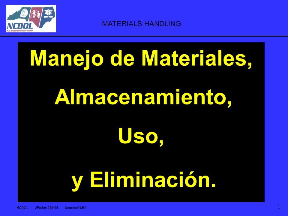 NCDOL JFarber 020107 Source:OSHA 1 Manejo de Materiales, Almacenamiento, Uso, y Eliminación. MATERIALS HANDLING