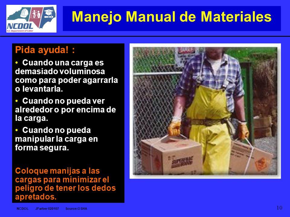 NCDOL JFarber 020107 Source:OSHA 10 Manejo Manual de Materiales Pida ayuda! : Cuando una carga es demasiado voluminosa como para poder agarrarla o lev