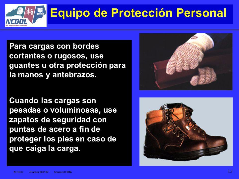 NCDOL JFarber 020107 Source:OSHA 13 Equipo de Protección Personal Para cargas con bordes cortantes o rugosos, use guantes u otra protección para la ma