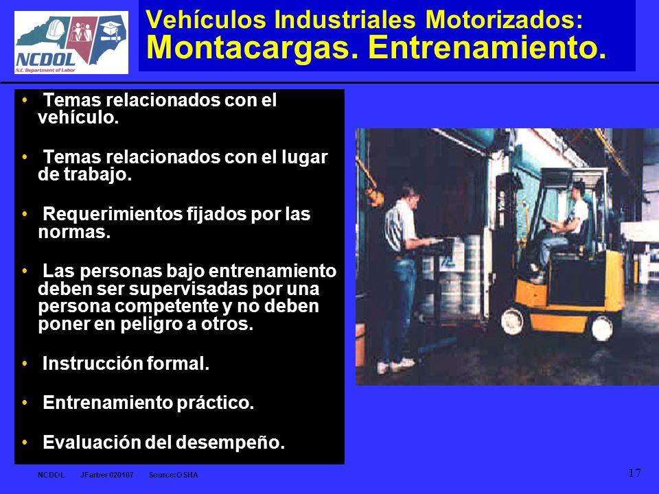 NCDOL JFarber 020107 Source:OSHA 17 Vehículos Industriales Motorizados: Montacargas. Entrenamiento. Temas relacionados con el vehículo. Temas relacion