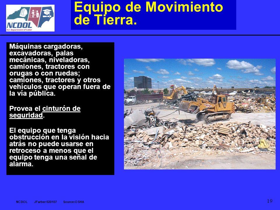 NCDOL JFarber 020107 Source:OSHA 19 Equipo de Movimiento de Tierra. Máquinas cargadoras, excavadoras, palas mecánicas, niveladoras, camiones, tractore