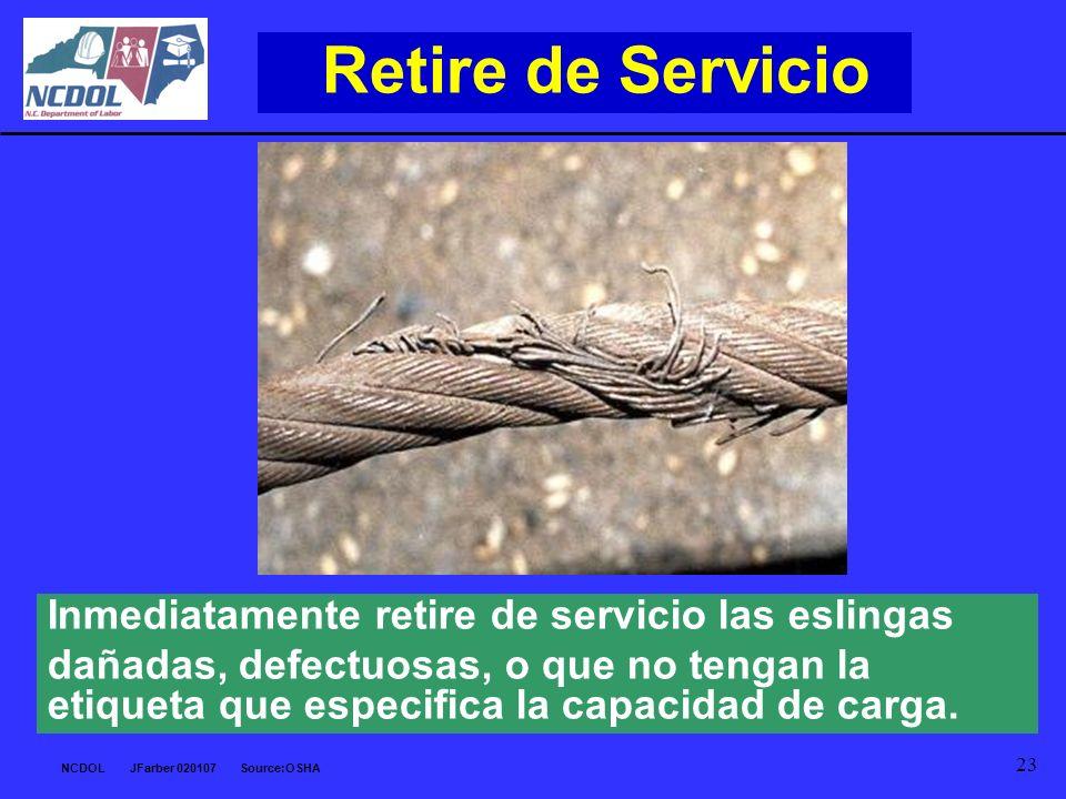 NCDOL JFarber 020107 Source:OSHA 23 Retire de Servicio Inmediatamente retire de servicio las eslingas dañadas, defectuosas, o que no tengan la etiquet