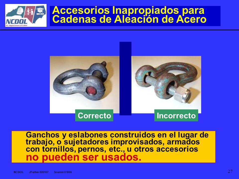 NCDOL JFarber 020107 Source:OSHA 27 Ganchos y eslabones construidos en el lugar de trabajo, o sujetadores improvisados, armados con tornillos, pernos,
