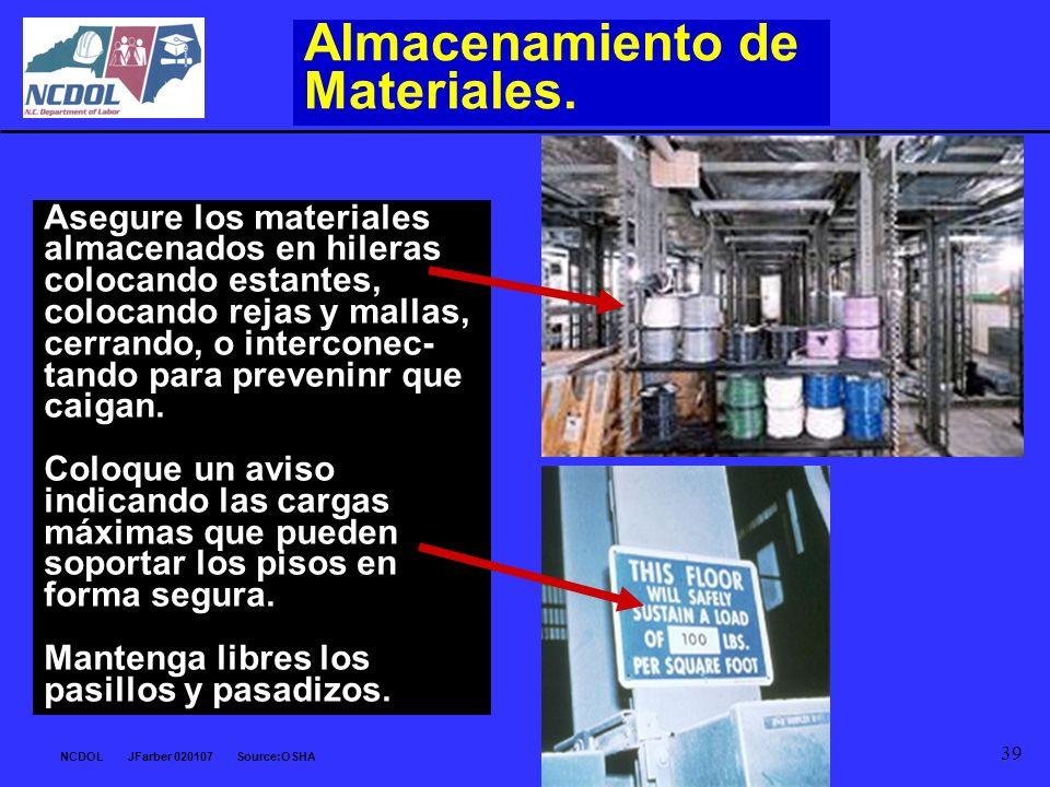 NCDOL JFarber 020107 Source:OSHA 39 Almacenamiento de Materiales. Asegure los materiales almacenados en hileras colocando estantes, colocando rejas y
