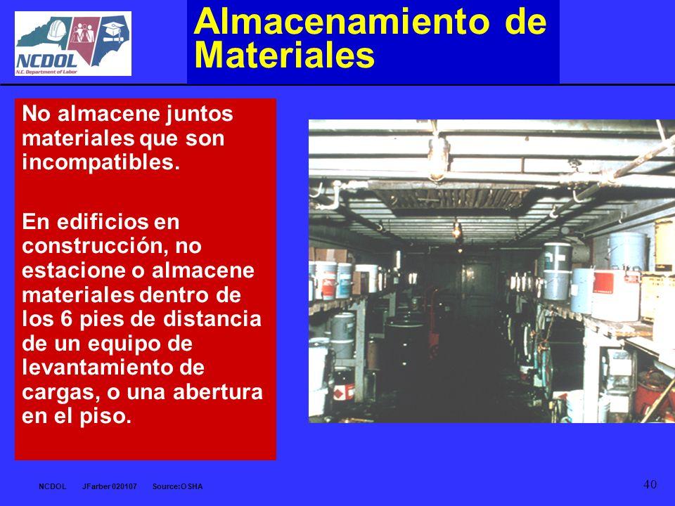 NCDOL JFarber 020107 Source:OSHA 40 Almacenamiento de Materiales No almacene juntos materiales que son incompatibles. En edificios en construcción, no