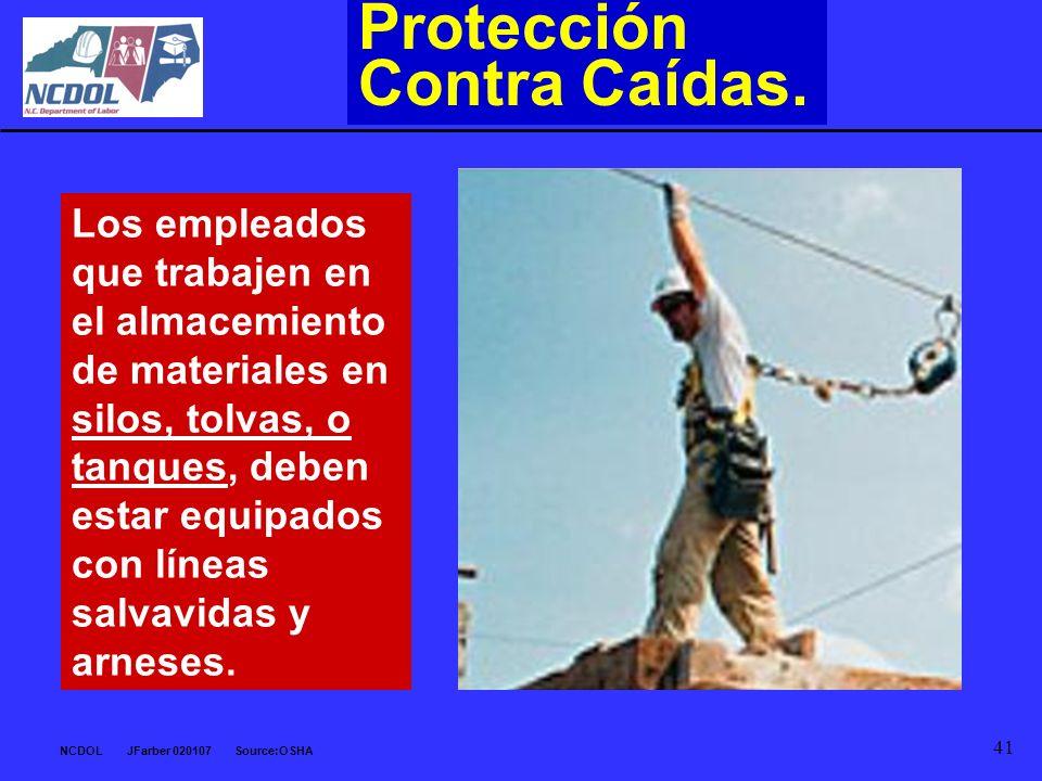 NCDOL JFarber 020107 Source:OSHA 41 Los empleados que trabajen en el almacemiento de materiales en silos, tolvas, o tanques, deben estar equipados con