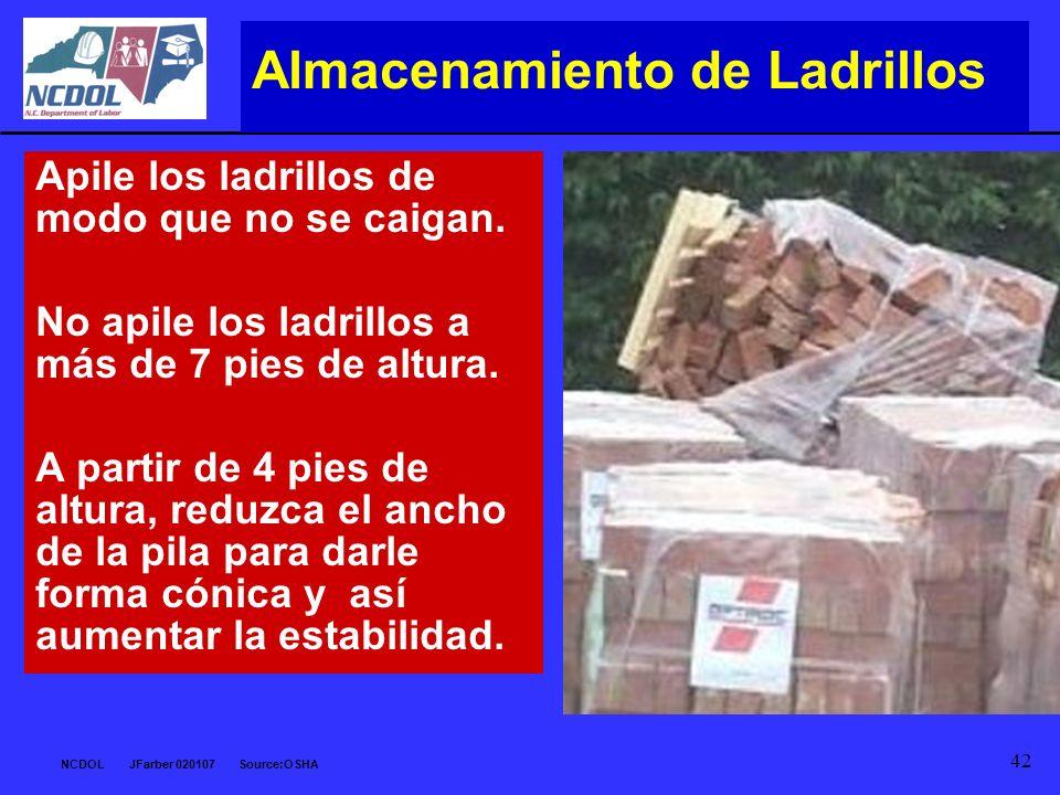 NCDOL JFarber 020107 Source:OSHA 42 Apile los ladrillos de modo que no se caigan. No apile los ladrillos a más de 7 pies de altura. A partir de 4 pies