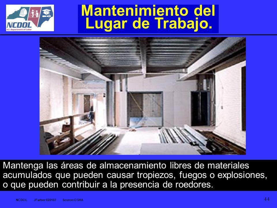 NCDOL JFarber 020107 Source:OSHA 44 Mantenimiento del Lugar de Trabajo. Mantenga las áreas de almacenamiento libres de materiales acumulados que puede