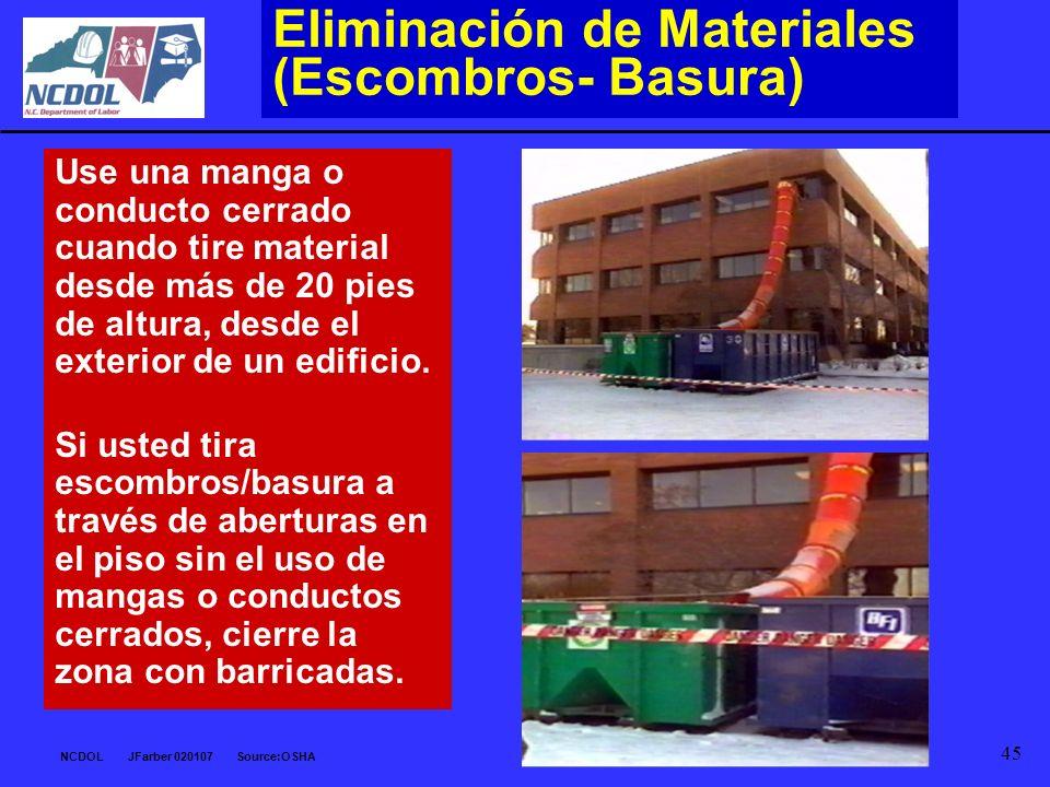 NCDOL JFarber 020107 Source:OSHA 45 Eliminación de Materiales (Escombros- Basura) Use una manga o conducto cerrado cuando tire material desde más de 2