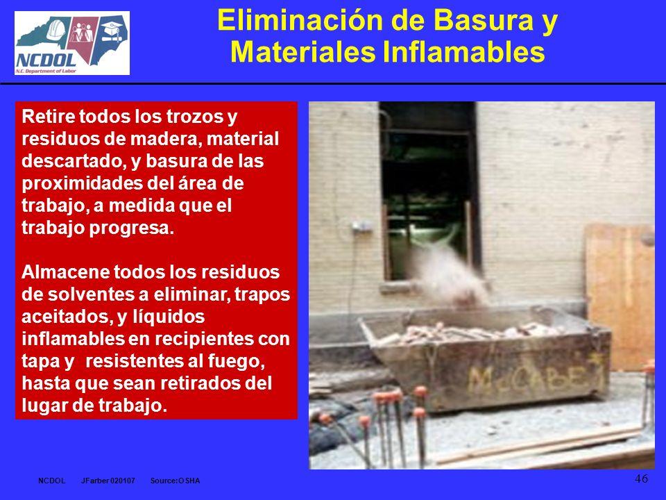 NCDOL JFarber 020107 Source:OSHA 46 Eliminación de Basura y Materiales Inflamables Retire todos los trozos y residuos de madera, material descartado,