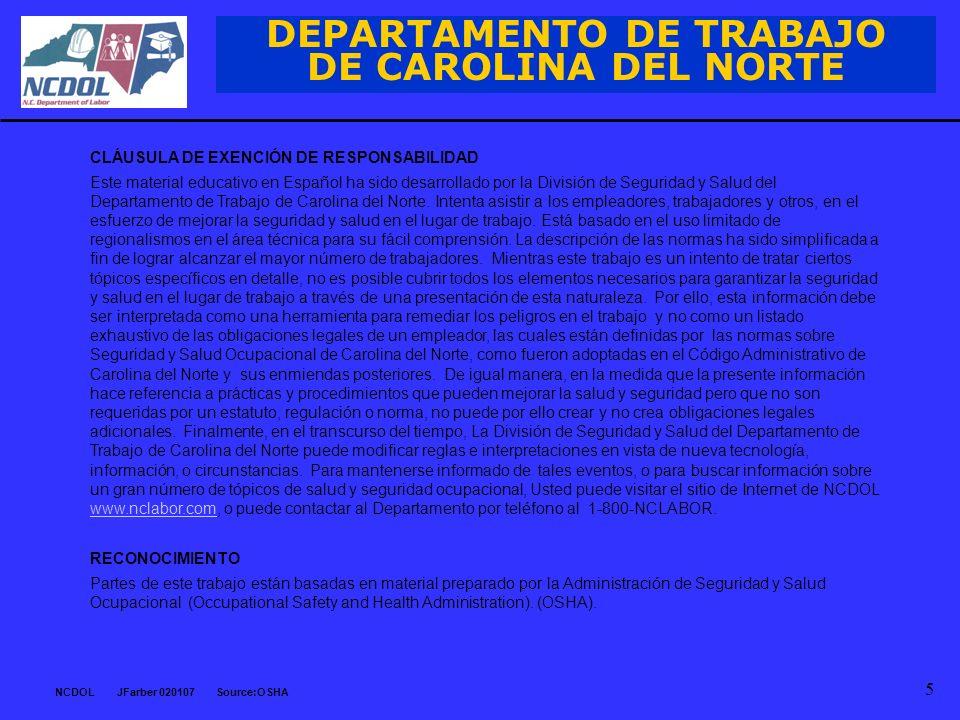 NCDOL JFarber 020107 Source:OSHA 5 DEPARTAMENTO DE TRABAJO DE CAROLINA DEL NORTE CLÁUSULA DE EXENCIÓN DE RESPONSABILIDAD Este material educativo en Es