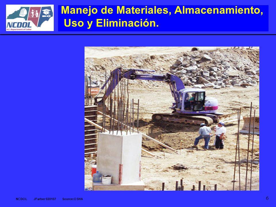 NCDOL JFarber 020107 Source:OSHA 6 Manejo de Materiales, Almacenamiento, Uso y Eliminación.