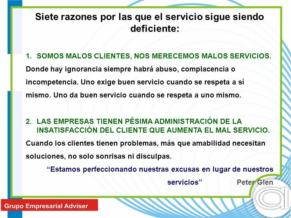 Siete razones por las que el servicio sigue siendo deficiente: 1.SOMOS MALOS CLIENTES, NOS MERECEMOS MALOS SERVICIOS. Donde hay ignorancia siempre hab
