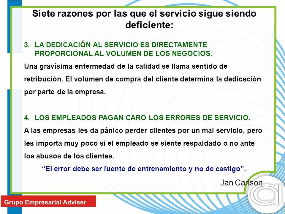 Siete razones por las que el servicio sigue siendo deficiente: 3.LA DEDICACIÓN AL SERVICIO ES DIRECTAMENTE PROPORCIONAL AL VOLUMEN DE LOS NEGOCIOS. Un