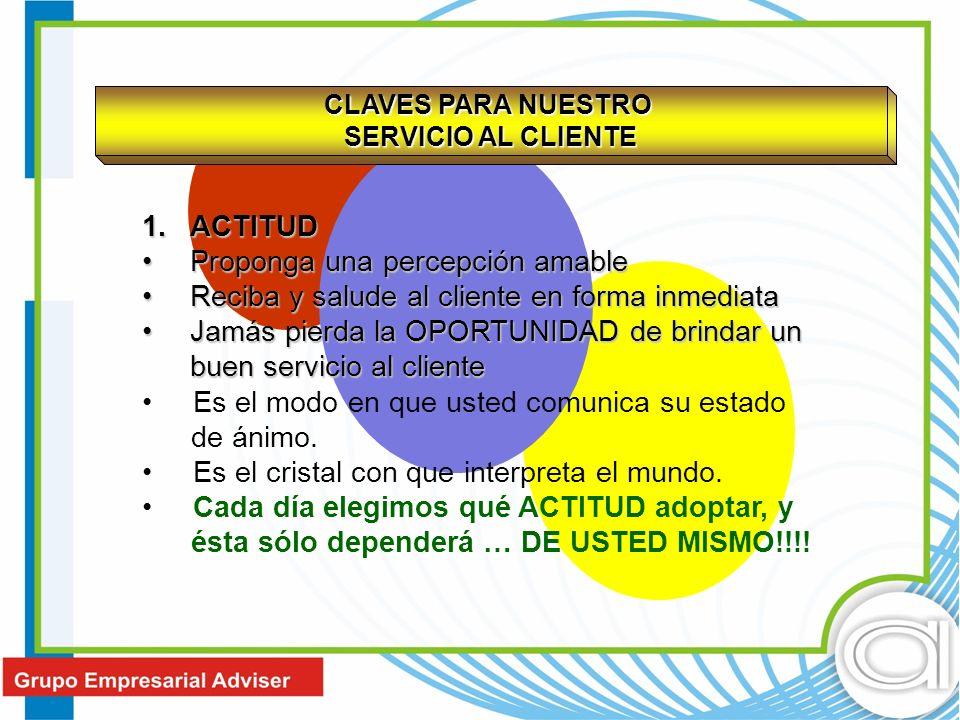 1.ACTITUD Proponga una percepción amableProponga una percepción amable Reciba y salude al cliente en forma inmediataReciba y salude al cliente en form