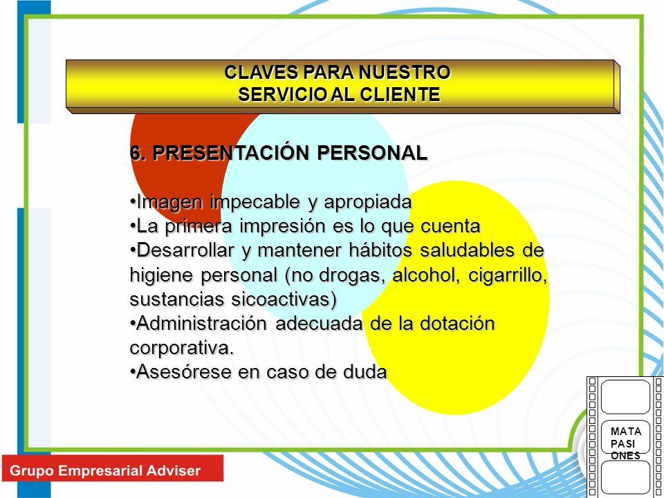 CLAVES PARA NUESTRO SERVICIO AL CLIENTE 6. PRESENTACIÓN PERSONAL Imagen impecable y apropiadaImagen impecable y apropiada La primera impresión es lo q