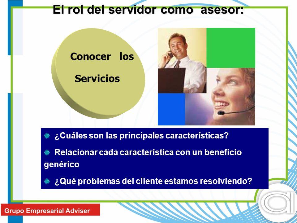 Conocer los Servicios ¿Cuáles son las principales características? Relacionar cada característica con un beneficio genérico ¿Qué problemas del cliente