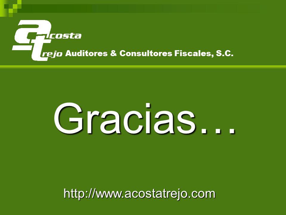 Gracias… Auditores & Consultores Fiscales, S.C. http://www.acostatrejo.com