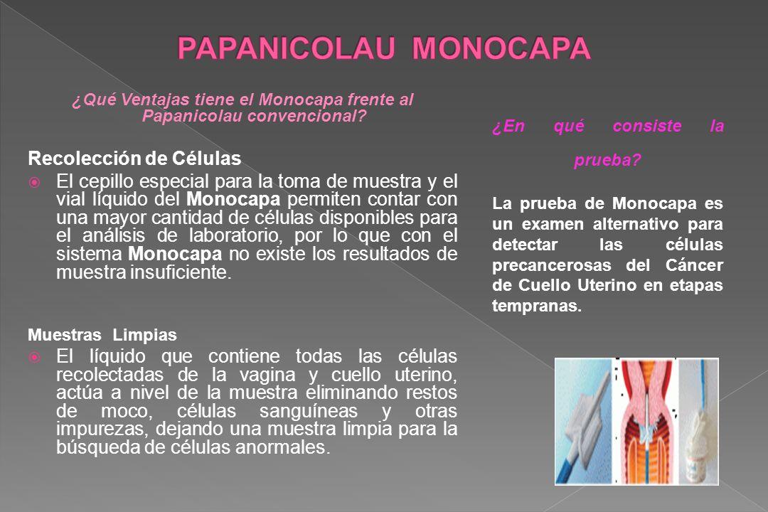 ¿Qué Ventajas tiene el Monocapa frente al Papanicolau convencional? Recolección de Células El cepillo especial para la toma de muestra y el vial líqui