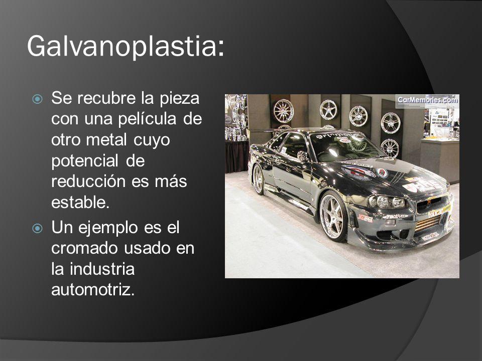 Galvanoplastia: Se recubre la pieza con una película de otro metal cuyo potencial de reducción es más estable. Un ejemplo es el cromado usado en la in