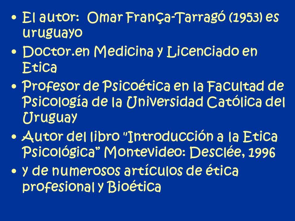 El autor: Omar França-Tarragó (1953) es uruguayo Doctor.en Medicina y Licenciado en Etica Profesor de Psicoética en la Facultad de Psicología de la Un