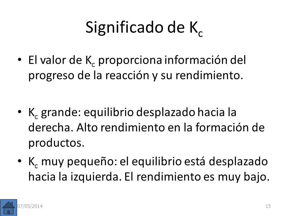Significado del valor de K c 07/05/201414 tiempo K C 10 0 concentración tiempo K C > 10 5 concentración K C < 10 -2 concentración tiempo