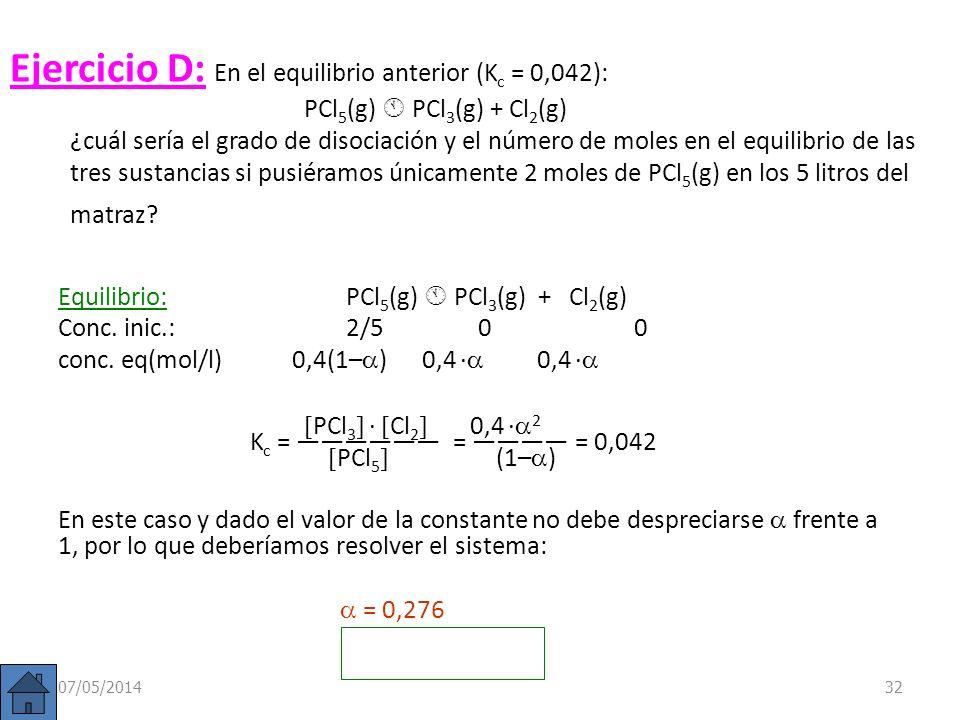 Ejemplo: En un matraz de 5 litros se introducen 2 moles de PCl 5 (g) y 1 mol de de PCl 3 (g) y se establece el siguiente equilibrio: PCl 5 (g) PCl 3 (
