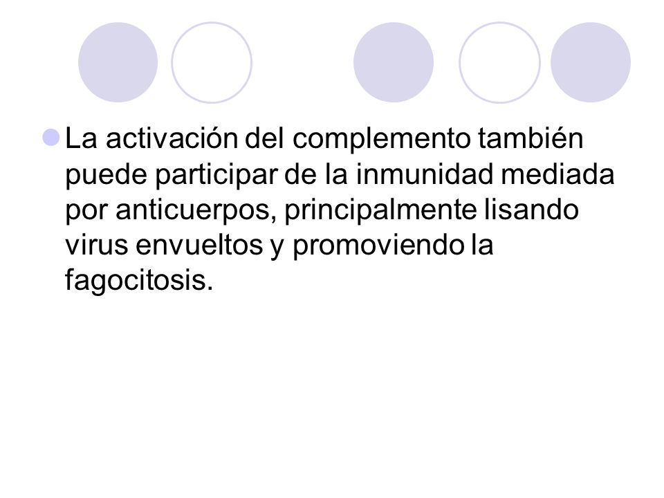 La activación del complemento también puede participar de la inmunidad mediada por anticuerpos, principalmente lisando virus envueltos y promoviendo l